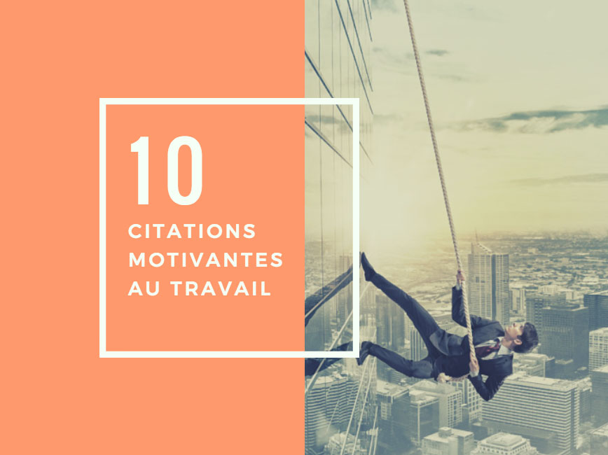 10 Citations Motivantes Au Travail